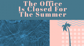 The Office Is Closed For The Summer